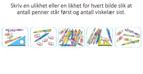 OPPGAVE 9: Skriv en ulikhet eller en likhet for hvert bilde slik at antall penner står først og antall viskelær sist.