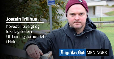 KRITISK: – De reelle kuttene i dette budsjettet vil gå utover bemanningen, skriver hovedtillitsvalgt i Utdanningsforbundet i Hole, Jostein Trillhus.