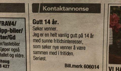 RUBRIKKANNONSE: Denne rubrikkannonsen sto på trykk i TA i forrige uke. Bak annonsen er det en normal gutt som håper å få en venn eller flere.