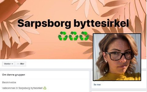 Torsdag 7. november opprettet Erin Olseng (innfelt) Facebook-gruppen Sarpsborg Byttesirkel. På under to uker har gruppen fått 4.000 medlemmer som nå kan bytte bort gjenstander de ikke lenger trenger og få noe de trenger tilbake.
