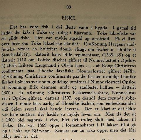 """I """"Drangedal med Tørdal - Ei bygdesoga av Olav Sannes"""" står det side 99: «I gamal tid hadde dei laks i Toke og truleg og i Bjårvann. Toke laksefiske eit gildt fiske. Det var mykje atgådd og omstridd.»."""