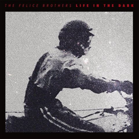 The Felice Brothers- Life in the dark.