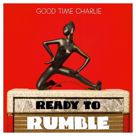 Good Time Charlie si siste- Ready to rumble.