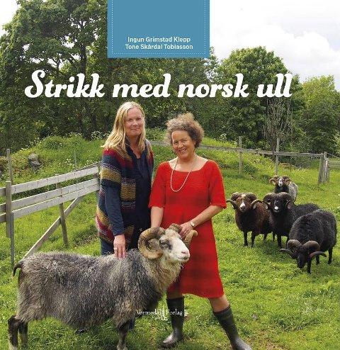 STRIKK MED NORSK ULL: Tone Skårdal Tobiasson (t.v.) og Ingun Grimstad Klepp har gitt ut strikkebok med fokus på norsk garn. Coverfoto: Vormedal Forlag