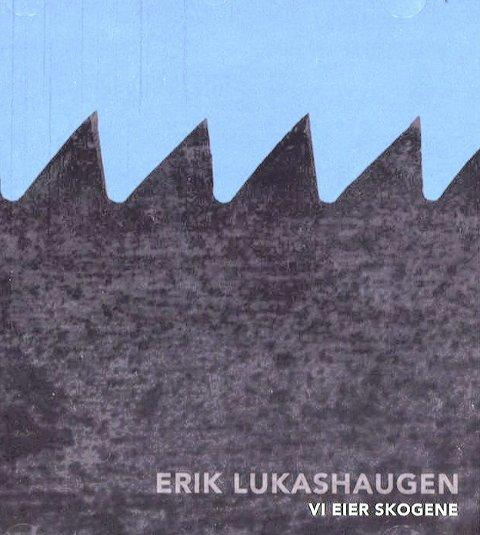 Vi eier skogene: Erik Lukashaugen og Arbeidslaget; utgitt på plateselskapet Øksekar.