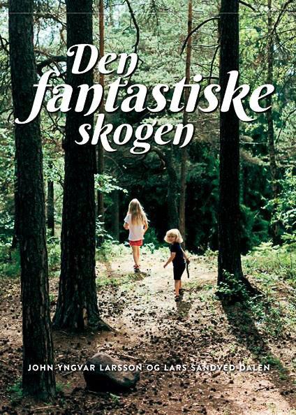 """Ny bok: John Yngvar Larsson har skrevet ny bok om """"Den fantastiske skogen"""". Boken slippes medio juni 2018."""