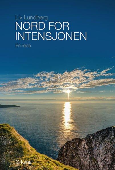 Liv Lundberg: Nord for intensjonen. En reise, utgis 2018.