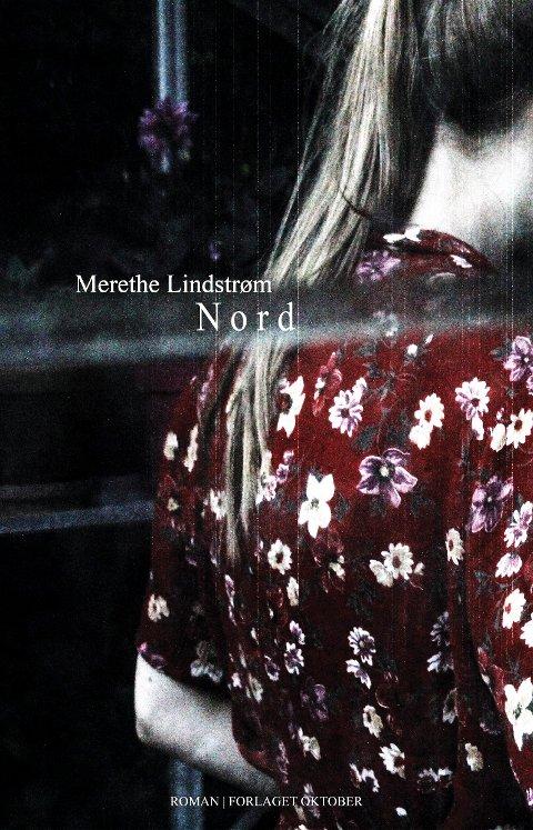 """NORD: """"Nord"""" av Merethe Lindstrøm. Foto: Forlaget Oktober  FOTO:  /"""