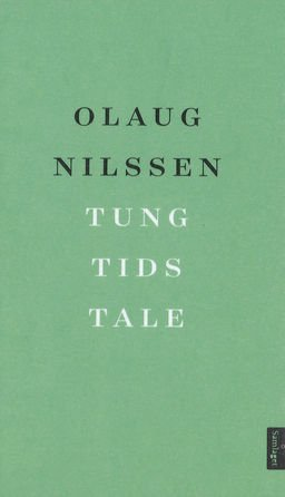 Olaug Nilssen: Tung tids tale(Samlaget, 2017)