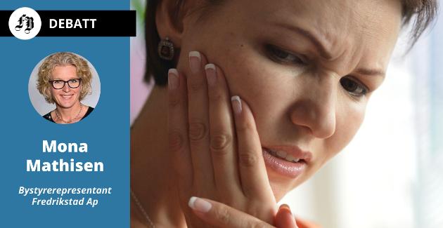 – Alle som har opplevd tannverk kan forestille seg hvordan det er å ikke ha råd til nødvendig behandling, skriver Mona Mathisen (Ap).