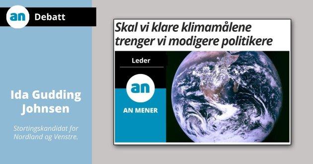 Avisa Nordland etterlyser modige politikere som kan sette foten ned for norsk oljevirksomhet og gjennomføre en fremoverlent klimapolitikk som monner. Jeg er klar.