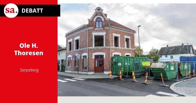 Innleggsskribent Ole H. Thoresen er svært misfornøyd med behandlingen av gamle bygg i Sarpsborg.