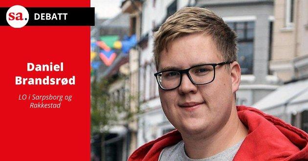 «Vi i LO i Sarpsborg og Rakkestad ønsker oss en ny rødgrønn regjering som prioriterer arbeidstakeres rettigheter», skriver Daniel Brandsrød. (Foto: Terje Andresen)