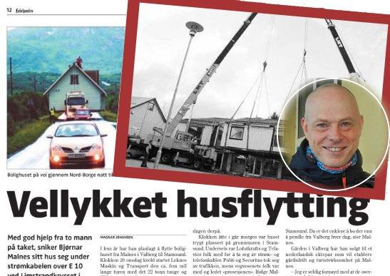 Et bolighus ble flytta fra Moland til Stamsund i juli 2005 og i september 2007 skrev Lofotposten om flytting av Vagle-gården i Leknes. Lofotpostens Rune Andreassen oppsummerer disse og flere spesielle husflyttingstunt på Vestvågøy.