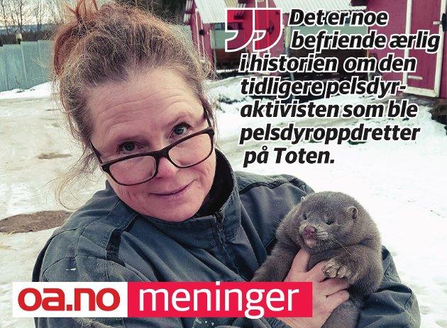 – Det er noe befriende ærlig i historien om den tidligere pelsdyraktivisten og byjenta Ingvild Skedsmo som ble pelsdyroppdretter på Toten.