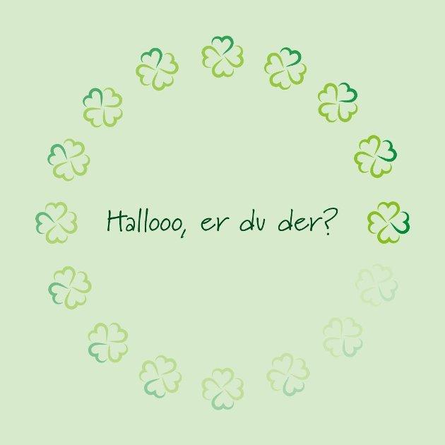 Hallooo, er du der?