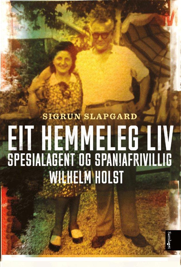 Eit hemmeleg liv - spesialagent og spaniafrivillig Wilhelm Holst.