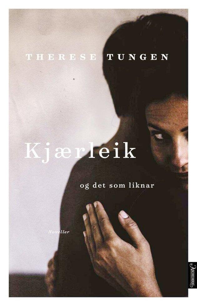 «Kjærleik og det som liknar» av Therese Tungen.