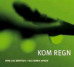 ANNE LISE BERNTSEN/- NILS HENRIK ASHEIM: Kom regn