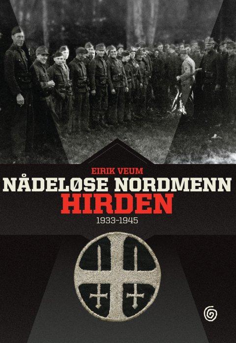 """NY BOK: I boka """"Nådeløse nordmenn - Hirden 1933 - 1945"""" presenterer forfatter Eirik Veum Hirdens forbrytelser og virksomhet i sin fulle bredde."""