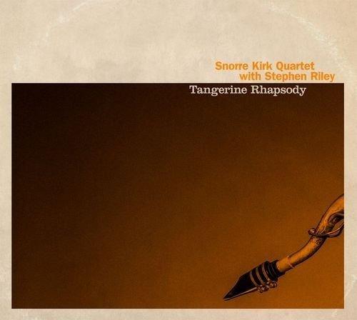 Klikk på bildet for å forstørre. Snorre Kirk Quartet with Stephen Riley - Tangerine Rhapsody