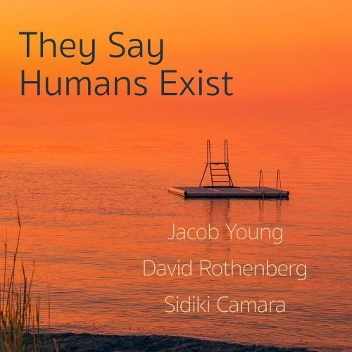 Klikk på bildet for å forstørre. Jacob Young David Rothenberg Sidiki Camara - The Say Humans Exist