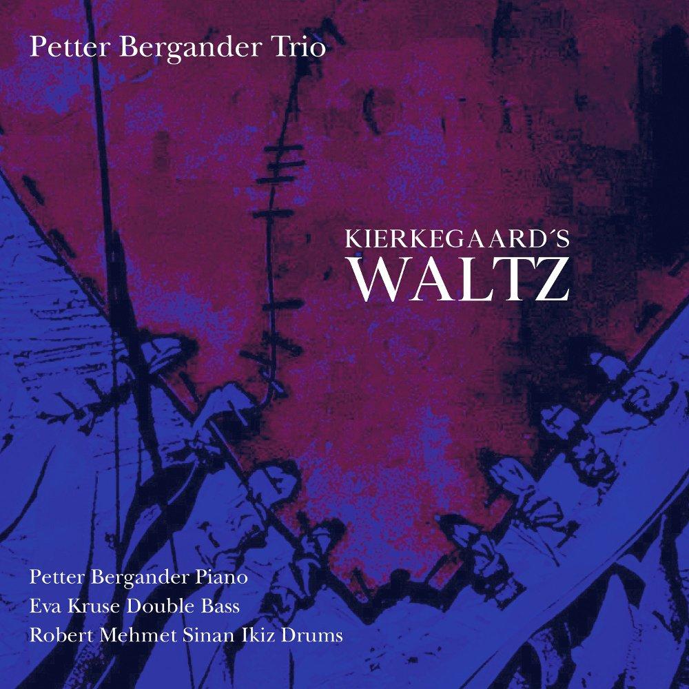 Klikk på bildet for å forstørre. Petter Bergander Trio - Kierkegaard´s Waltz