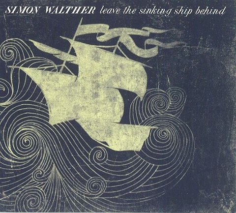 «Leave the Sinking Ship behind» (5) Simon Walther (Simon Walther) Anmeldt av Lars Weberg<B><I><U></B></U></I>